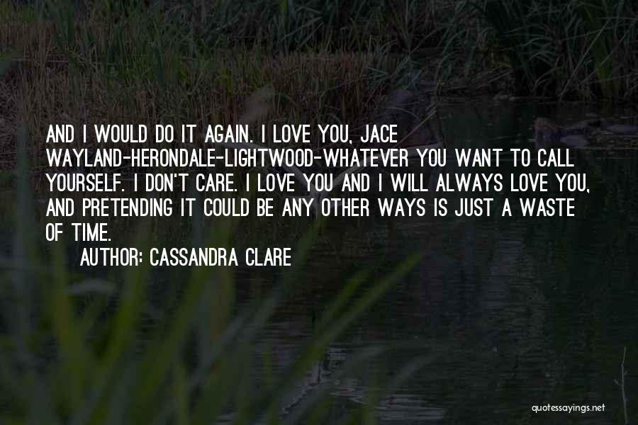 Don Waste Time Love Quotes By Cassandra Clare
