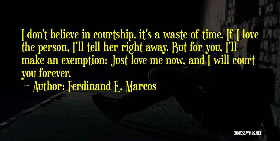 Don Waste Time Love Quotes By Ferdinand E. Marcos