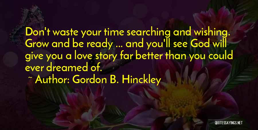 Don Waste Time Love Quotes By Gordon B. Hinckley