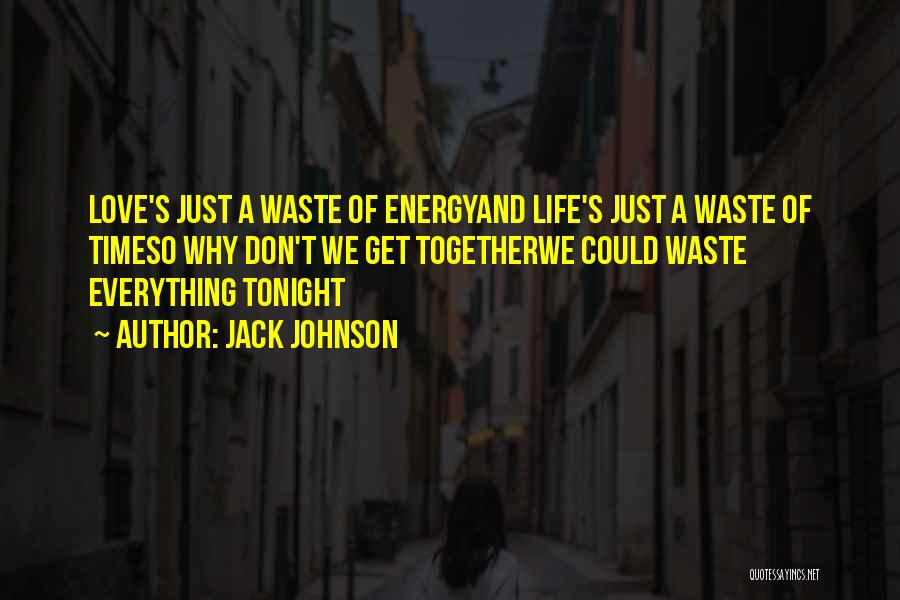 Don Waste Time Love Quotes By Jack Johnson