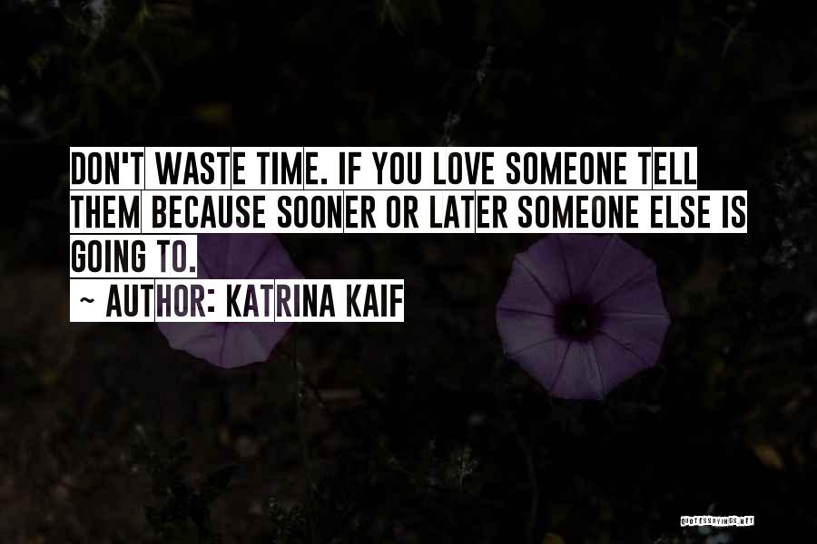 Don Waste Time Love Quotes By Katrina Kaif