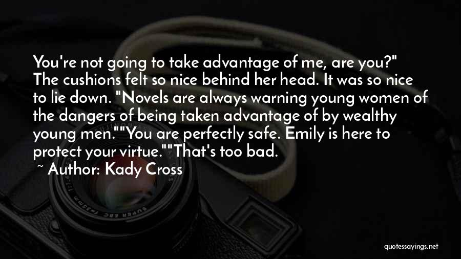 Done Being Taken Advantage Of Quotes By Kady Cross