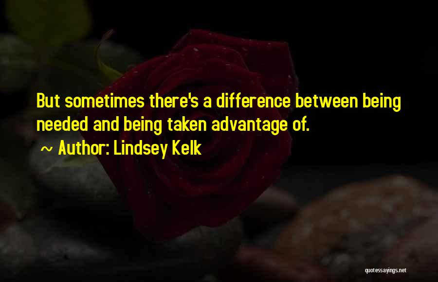 Done Being Taken Advantage Of Quotes By Lindsey Kelk