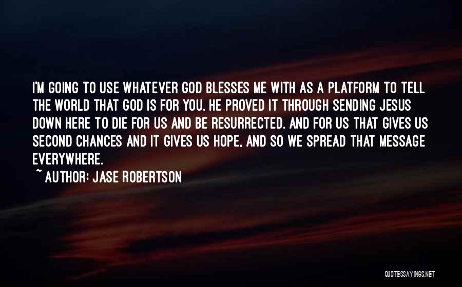Done Giving You Chances Quotes By Jase Robertson