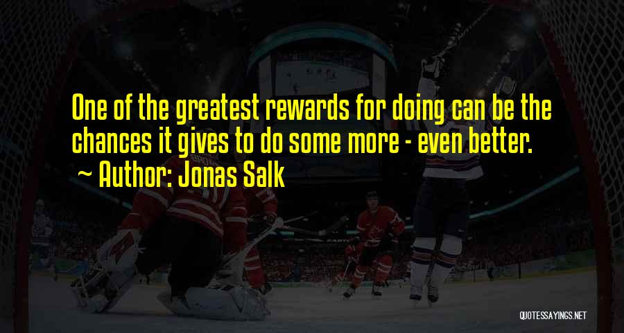 Done Giving You Chances Quotes By Jonas Salk