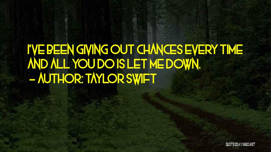 Done Giving You Chances Quotes By Taylor Swift