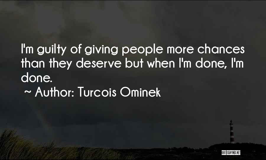 Done Giving You Chances Quotes By Turcois Ominek