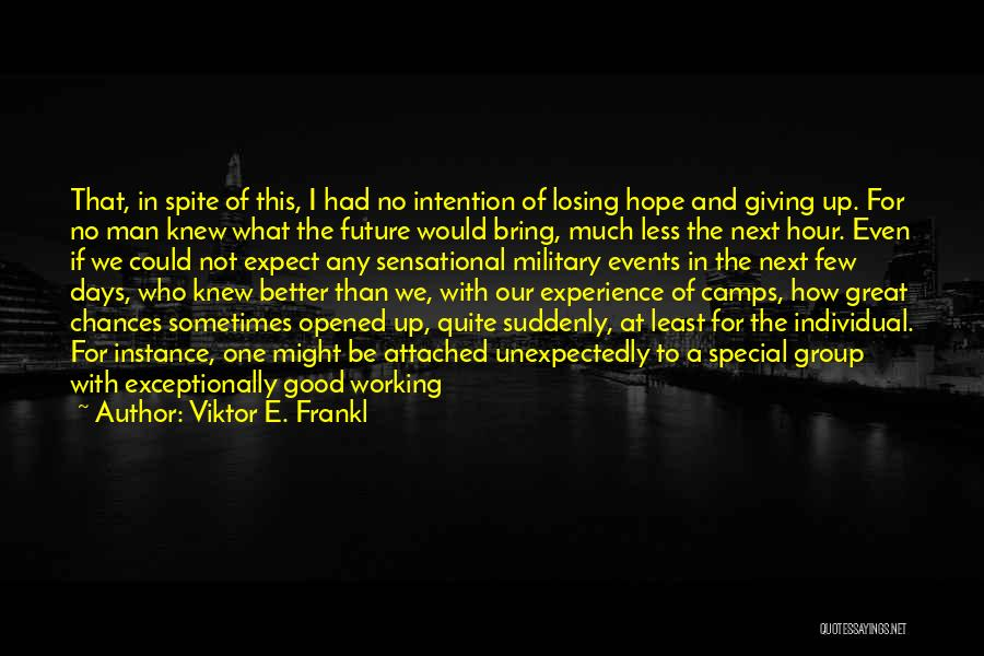 Done Giving You Chances Quotes By Viktor E. Frankl