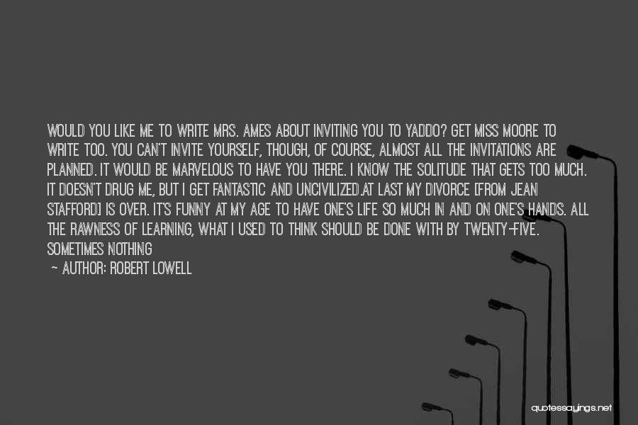 Done Over You Quotes By Robert Lowell