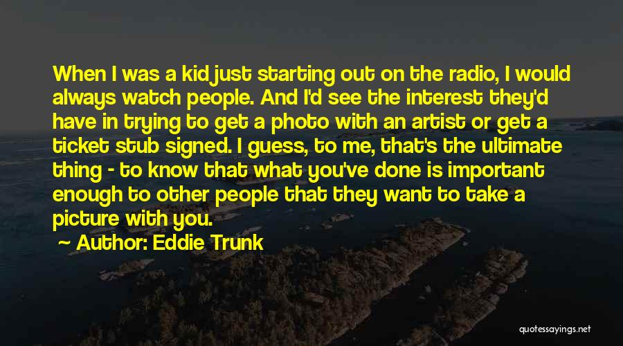 Done Trying Picture Quotes By Eddie Trunk