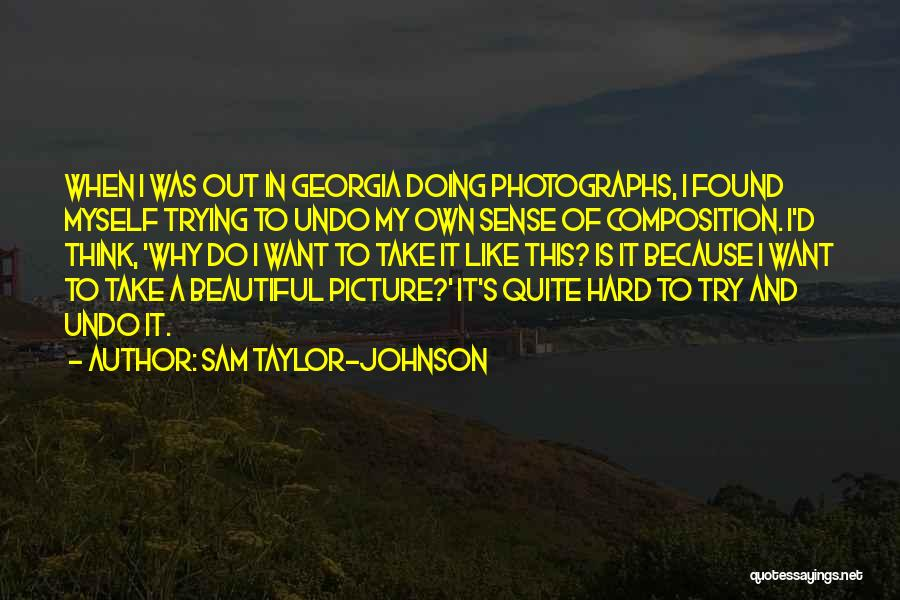 Done Trying Picture Quotes By Sam Taylor-Johnson