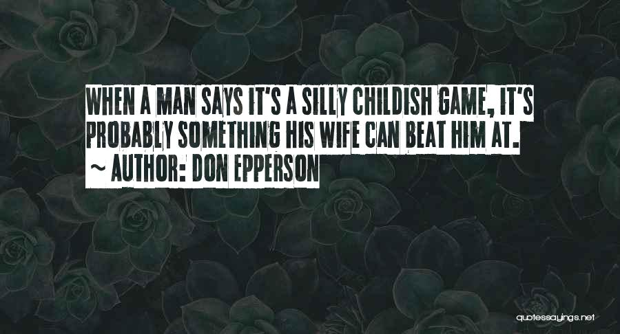 Done With Childish Games Quotes By Don Epperson
