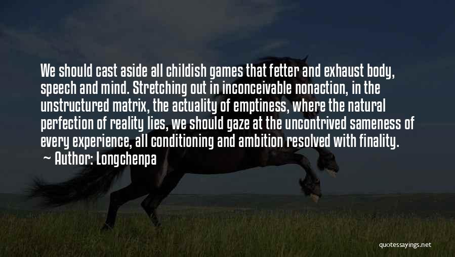 Done With Childish Games Quotes By Longchenpa