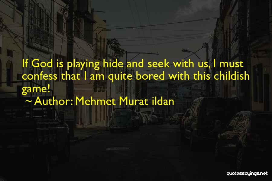 Done With Childish Games Quotes By Mehmet Murat Ildan