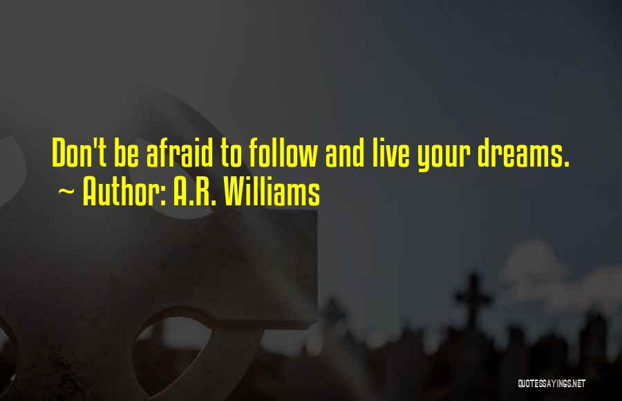 Don't Be Afraid To Live Quotes By A.R. Williams