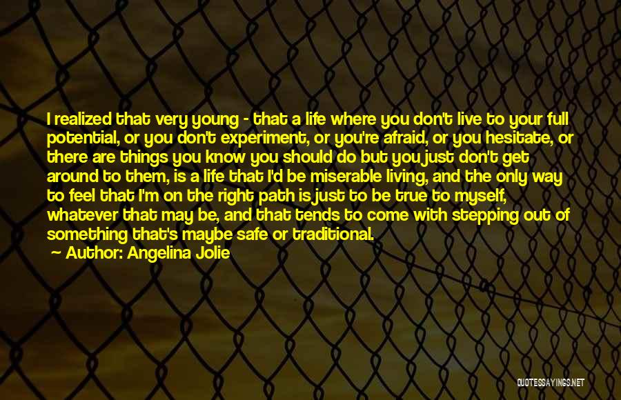 Don't Be Afraid To Live Quotes By Angelina Jolie