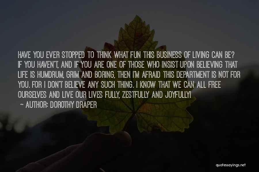 Don't Be Afraid To Live Quotes By Dorothy Draper