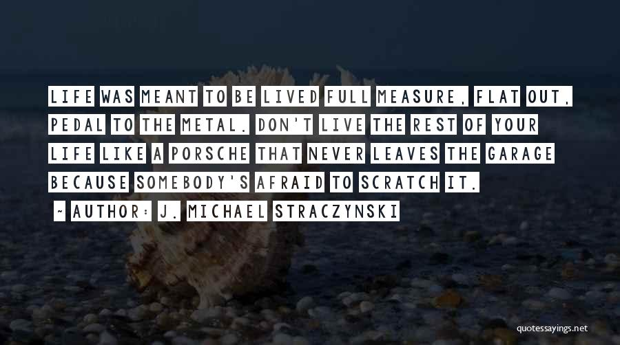 Don't Be Afraid To Live Quotes By J. Michael Straczynski