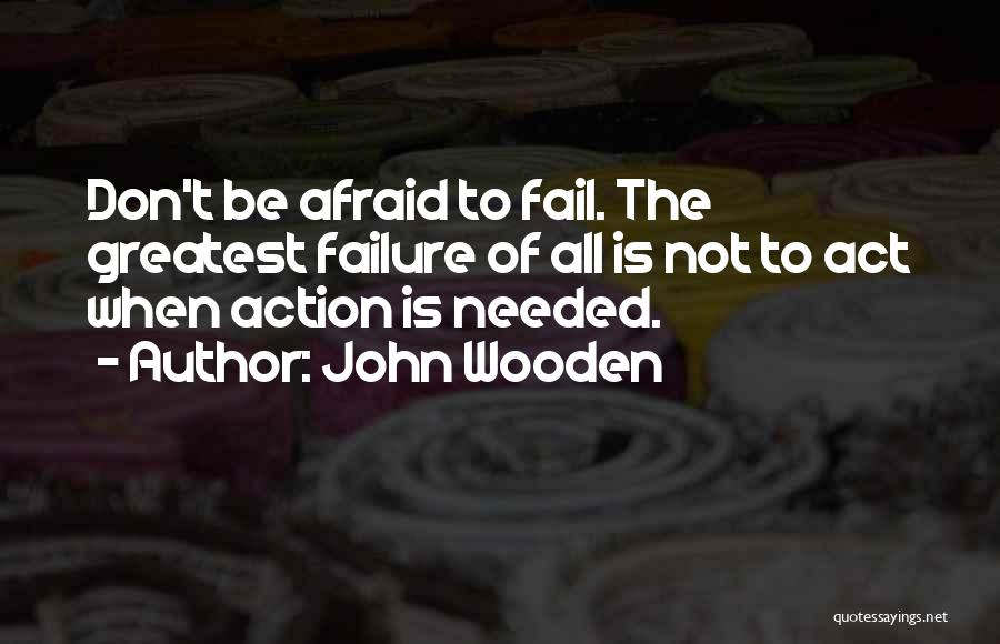 Don't Be Afraid To Live Quotes By John Wooden