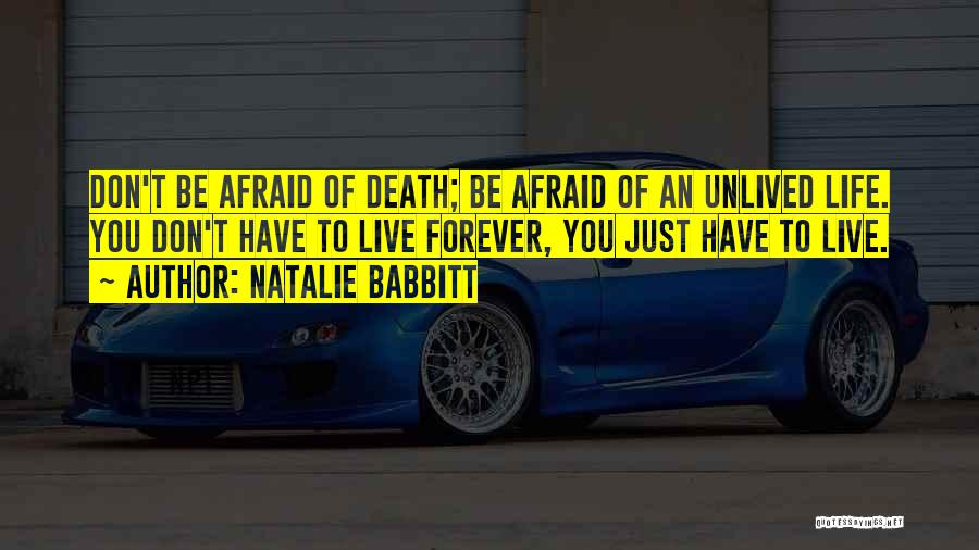 Don't Be Afraid To Live Quotes By Natalie Babbitt