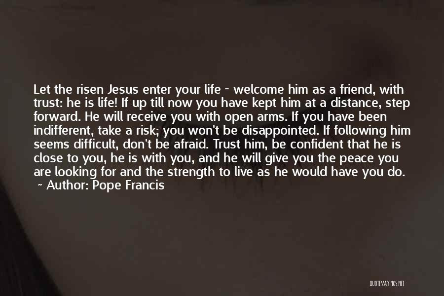 Don't Be Afraid To Live Quotes By Pope Francis