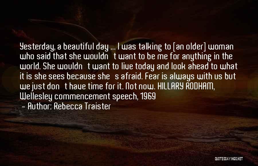 Don't Be Afraid To Live Quotes By Rebecca Traister