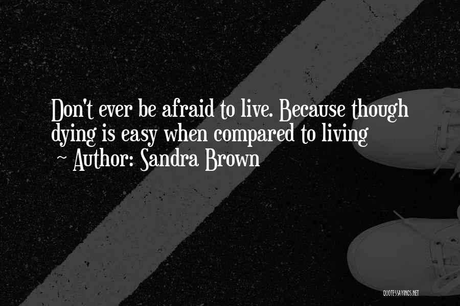 Don't Be Afraid To Live Quotes By Sandra Brown