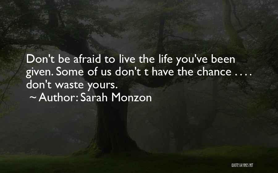 Don't Be Afraid To Live Quotes By Sarah Monzon