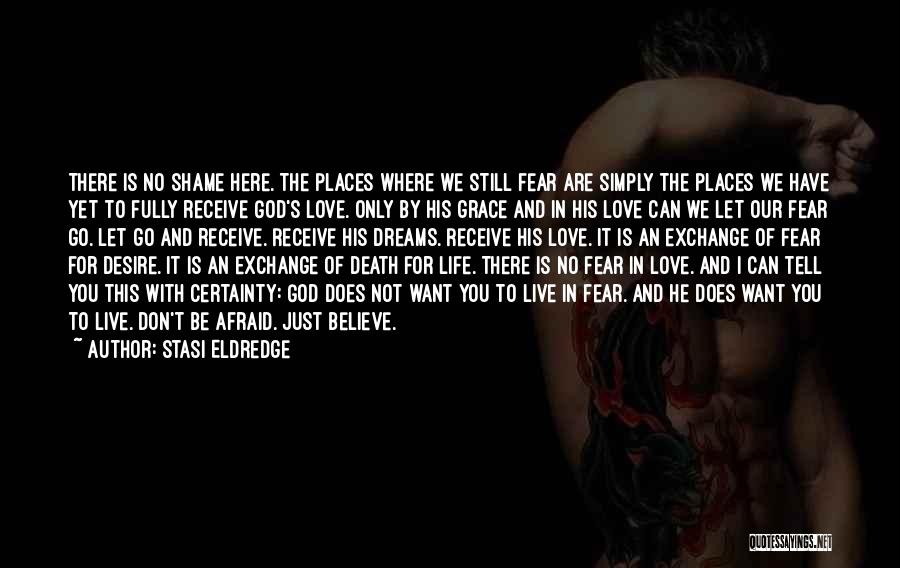 Don't Be Afraid To Live Quotes By Stasi Eldredge