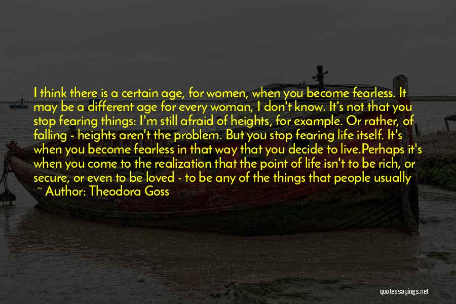 Don't Be Afraid To Live Quotes By Theodora Goss