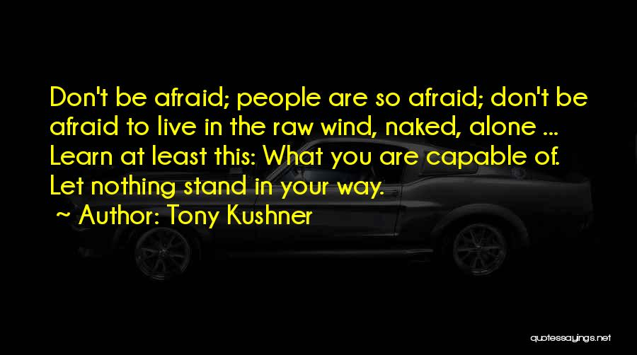 Don't Be Afraid To Live Quotes By Tony Kushner