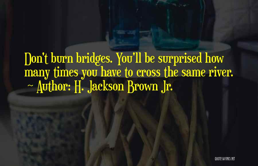 Don't Burn Any Bridges Quotes By H. Jackson Brown Jr.