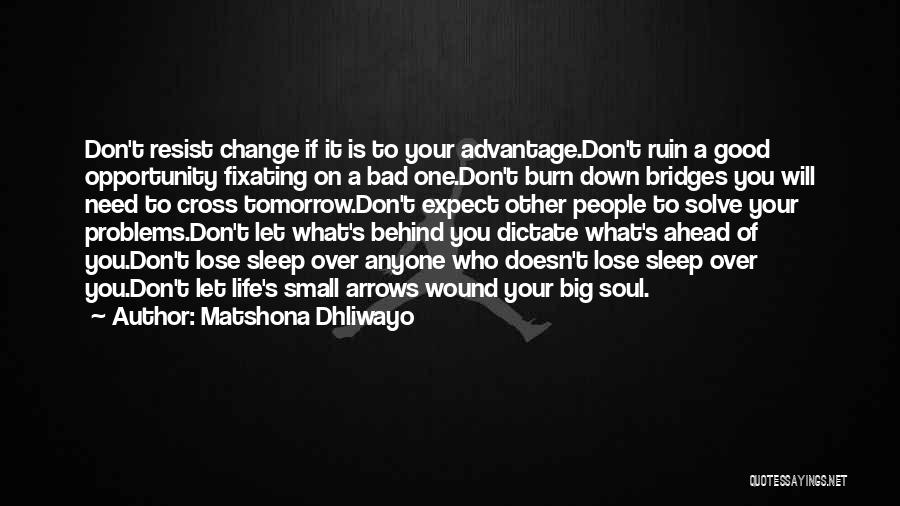 Don't Burn Any Bridges Quotes By Matshona Dhliwayo