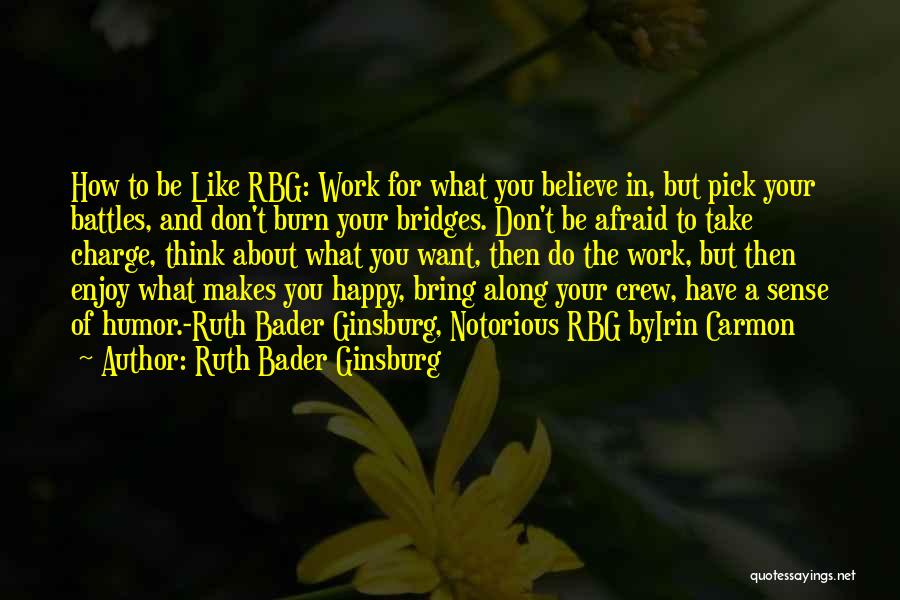 Don't Burn Any Bridges Quotes By Ruth Bader Ginsburg