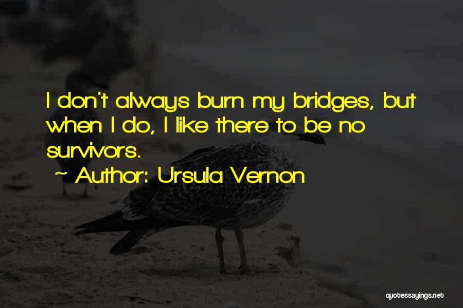 Don't Burn Any Bridges Quotes By Ursula Vernon