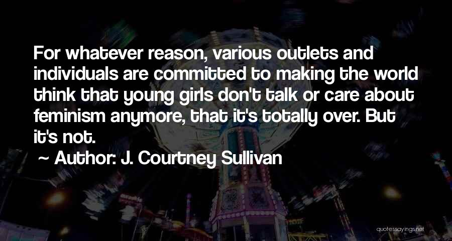 Don't Care About World Quotes By J. Courtney Sullivan