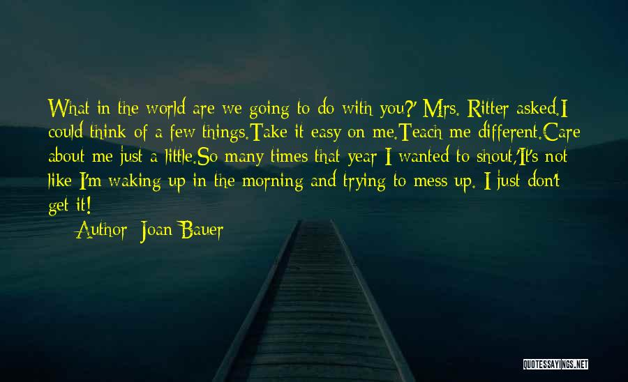Don't Care About World Quotes By Joan Bauer
