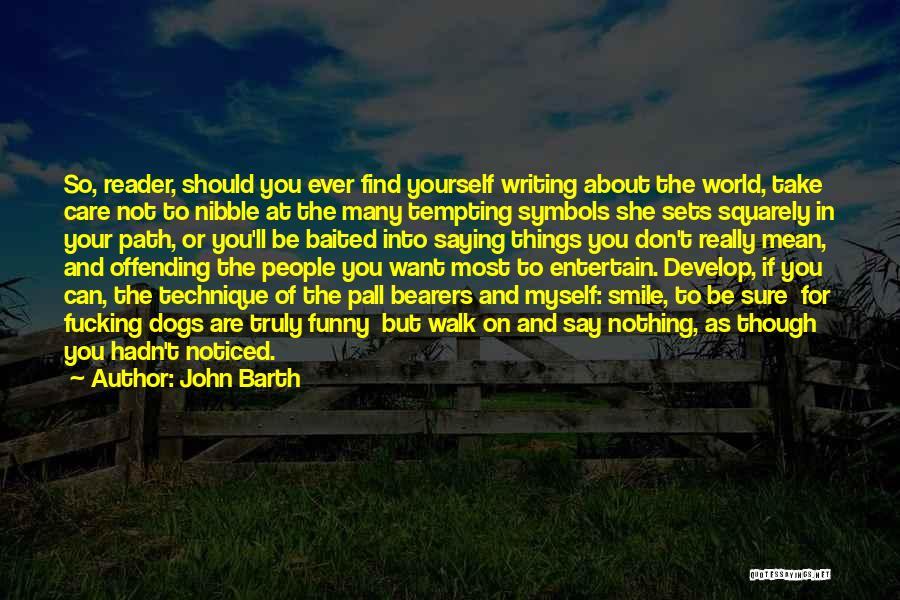Don't Care About World Quotes By John Barth