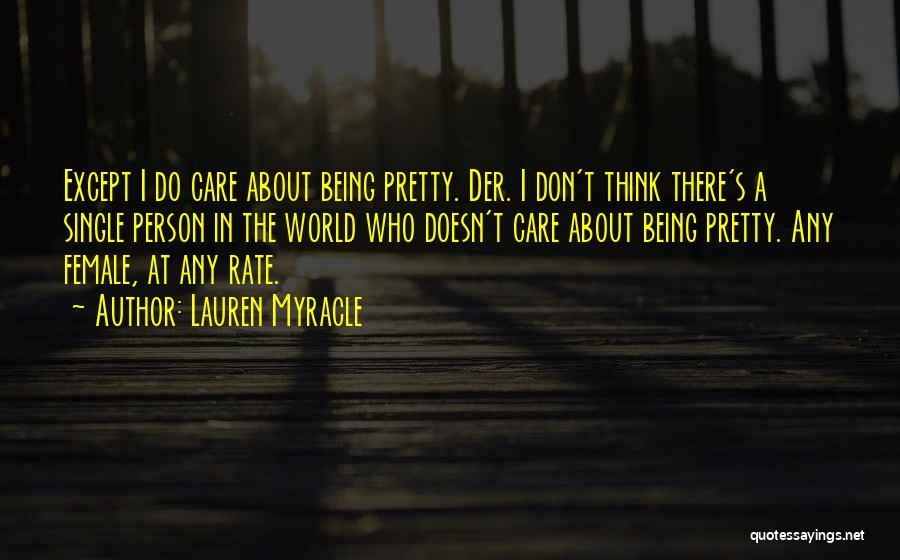 Don't Care About World Quotes By Lauren Myracle
