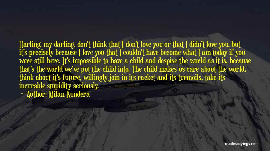 Don't Care About World Quotes By Milan Kundera