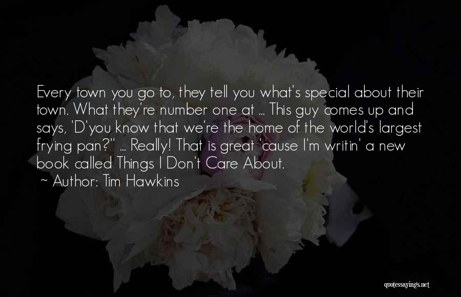 Don't Care About World Quotes By Tim Hawkins