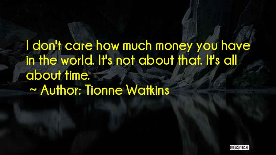 Don't Care About World Quotes By Tionne Watkins
