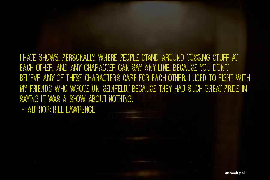 Don't Care If You Hate Me Quotes By Bill Lawrence
