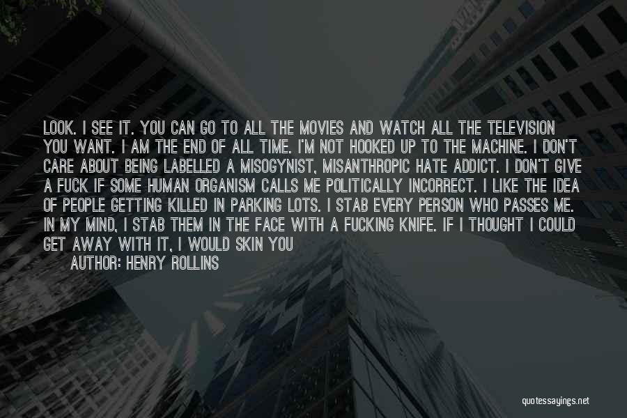 Don't Care If You Hate Me Quotes By Henry Rollins
