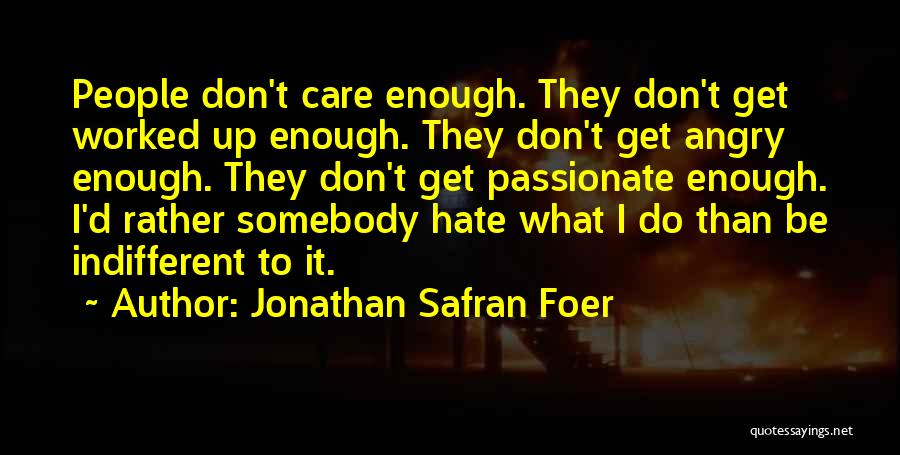Don't Care If You Hate Me Quotes By Jonathan Safran Foer
