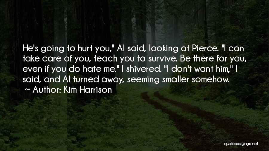 Don't Care If You Hate Me Quotes By Kim Harrison
