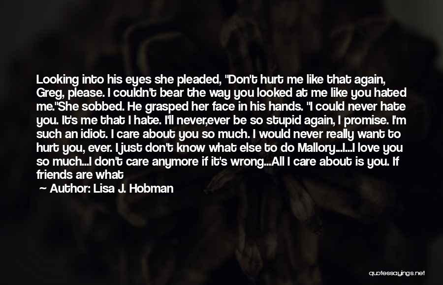 Don't Care If You Hate Me Quotes By Lisa J. Hobman