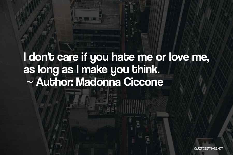 Don't Care If You Hate Me Quotes By Madonna Ciccone