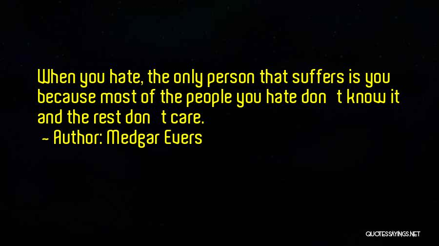 Don't Care If You Hate Me Quotes By Medgar Evers