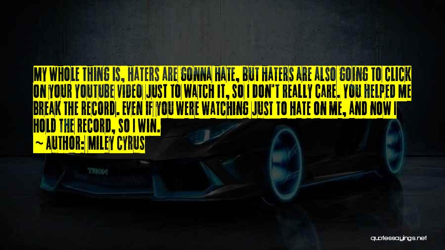 Don't Care If You Hate Me Quotes By Miley Cyrus